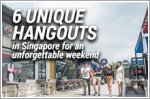 Six unique hangouts in Singapore for an unforgettable weekend