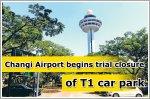 Changi Airport begins trial closure of T1 open-air car park