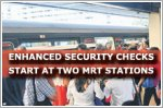 Enhanced security checks start at two MRT stations