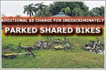 Additional $5 charge for indiscriminately parked shared bikes