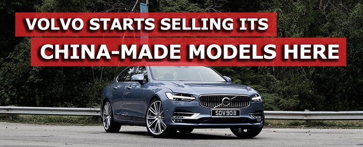 Volvo Starts Selling Its China Made Models Here