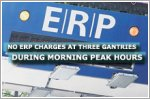 No ERP charges at three gantries during morning peak hours