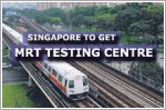Singapore to get new MRT testing centre